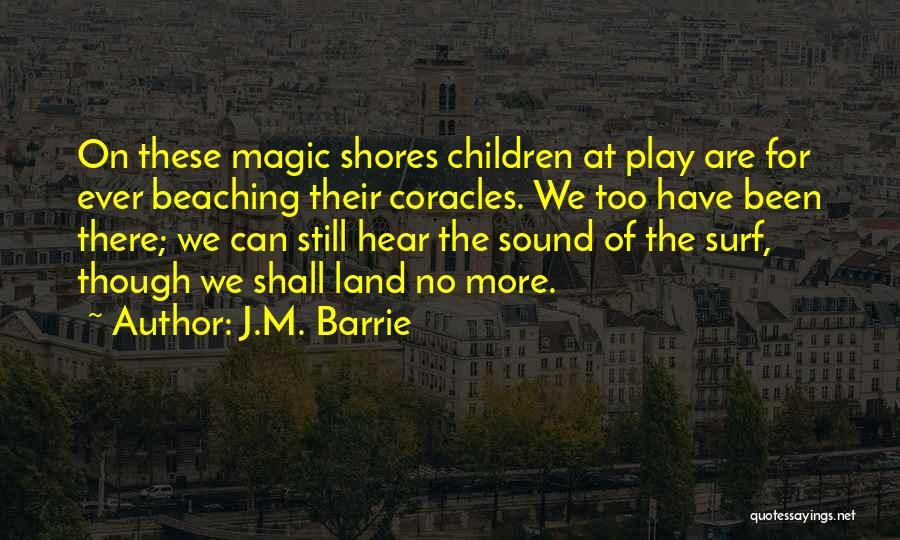 The Magic Of Childhood Quotes By J.M. Barrie