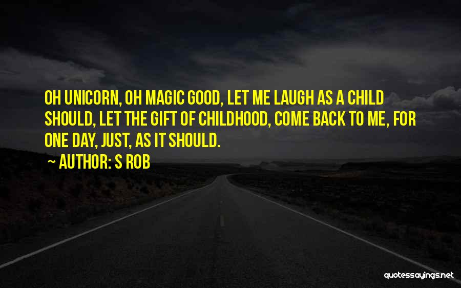 The Magic Of Childhood Quotes By S Rob