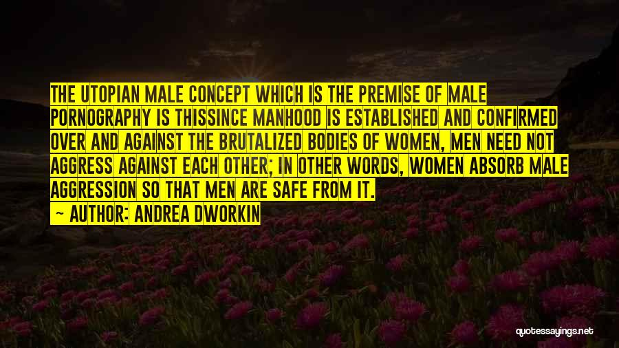 The Male Body Quotes By Andrea Dworkin