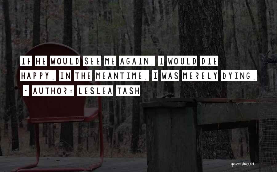 The Meantime Quotes By Leslea Tash