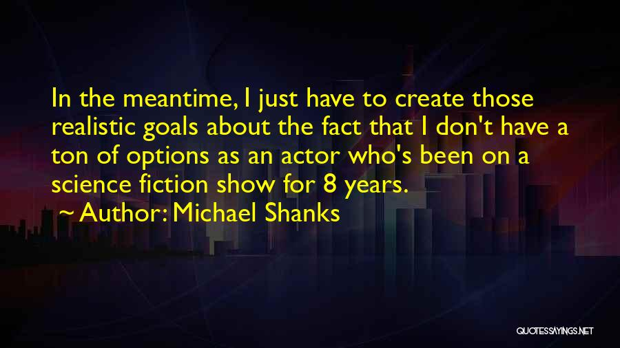 The Meantime Quotes By Michael Shanks
