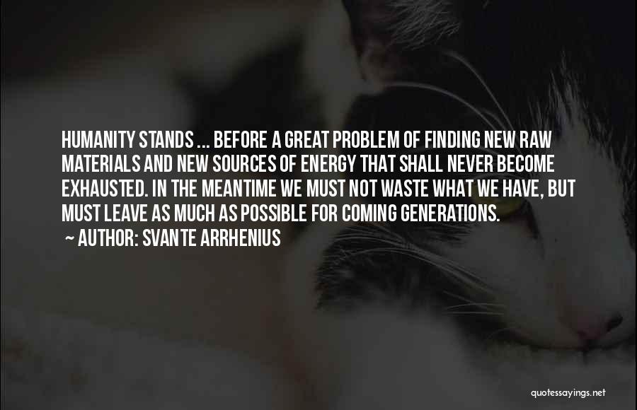 The Meantime Quotes By Svante Arrhenius