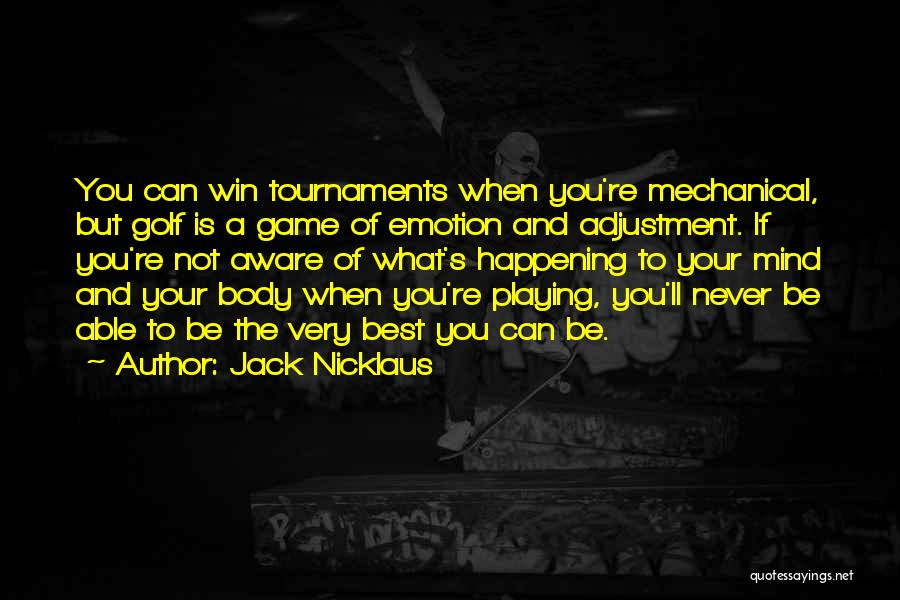 The Mind And Body Quotes By Jack Nicklaus
