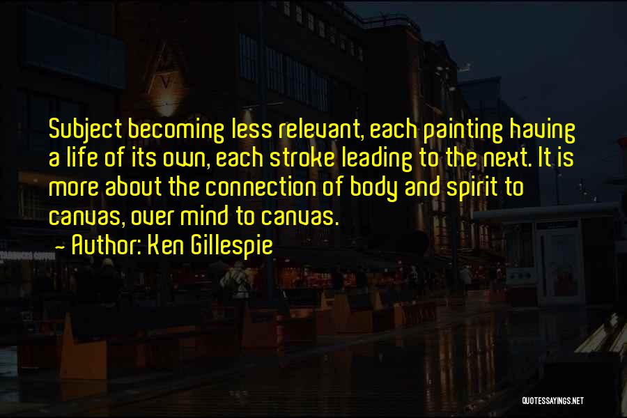 The Mind And Body Quotes By Ken Gillespie
