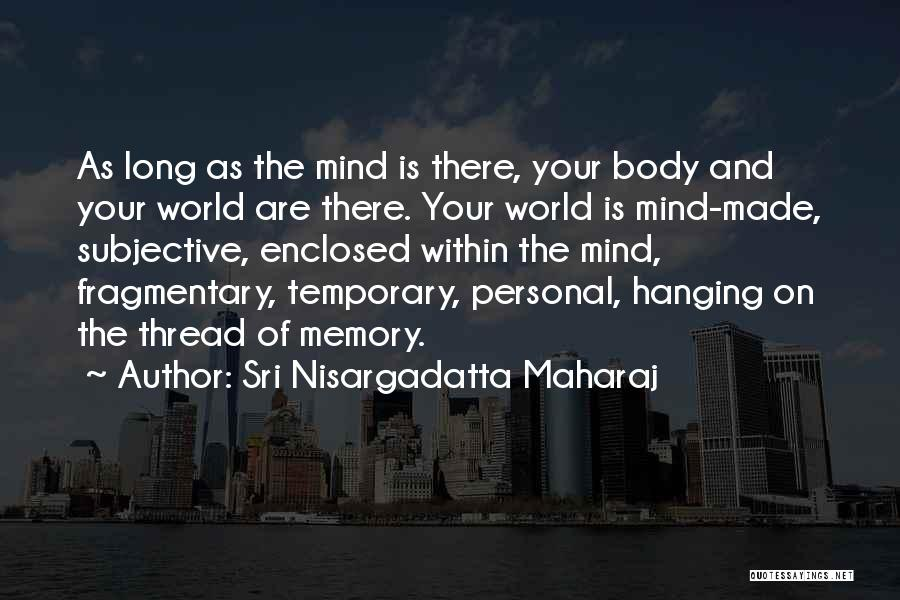 The Mind And Body Quotes By Sri Nisargadatta Maharaj