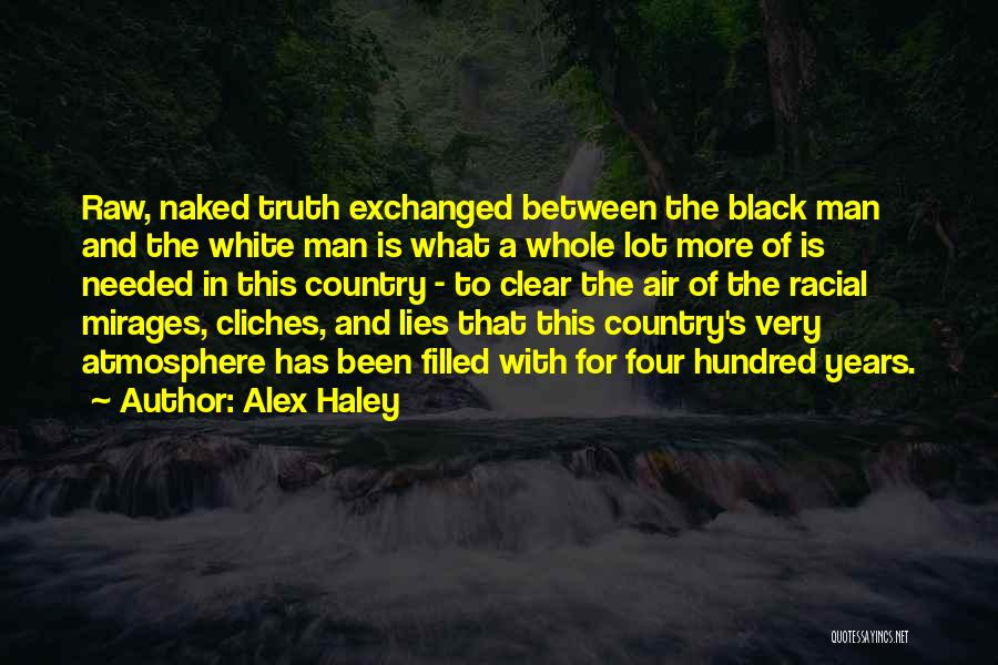 The More Lies Quotes By Alex Haley