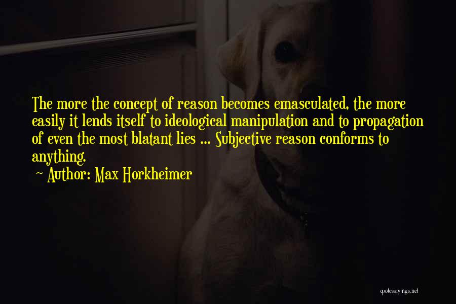 The More Lies Quotes By Max Horkheimer