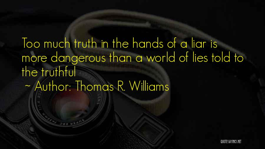 The More Lies Quotes By Thomas R. Williams