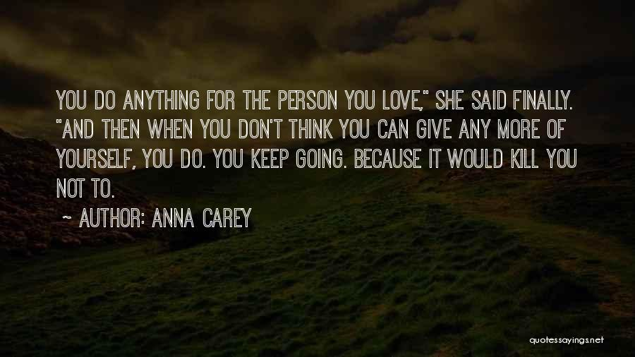 The More Love You Give Quotes By Anna Carey
