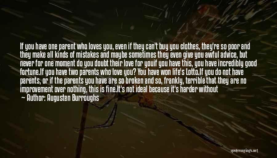 The More Love You Give Quotes By Augusten Burroughs