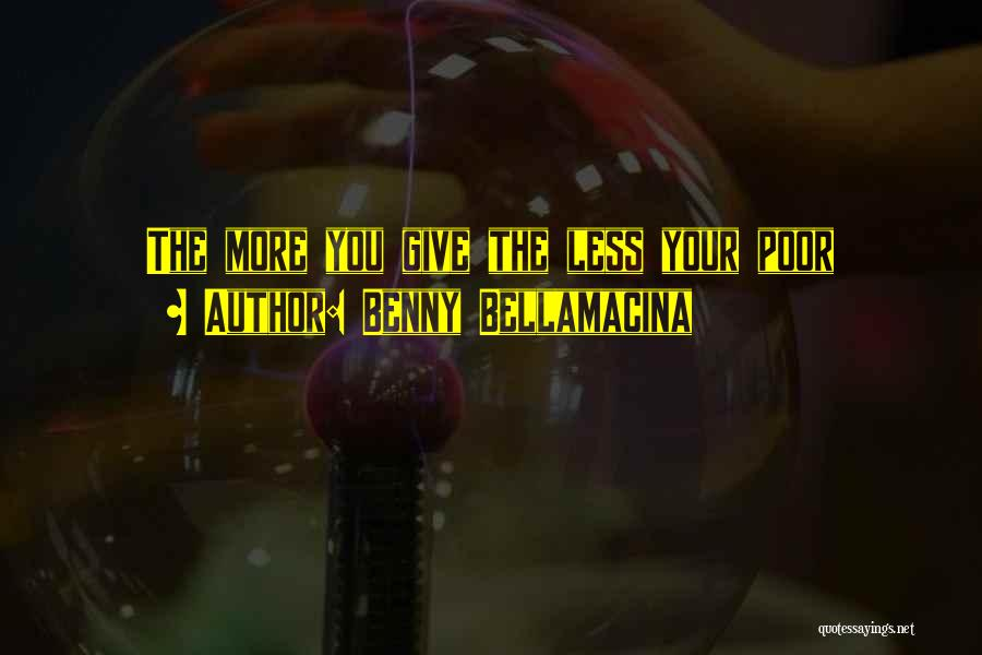 The More Love You Give Quotes By Benny Bellamacina