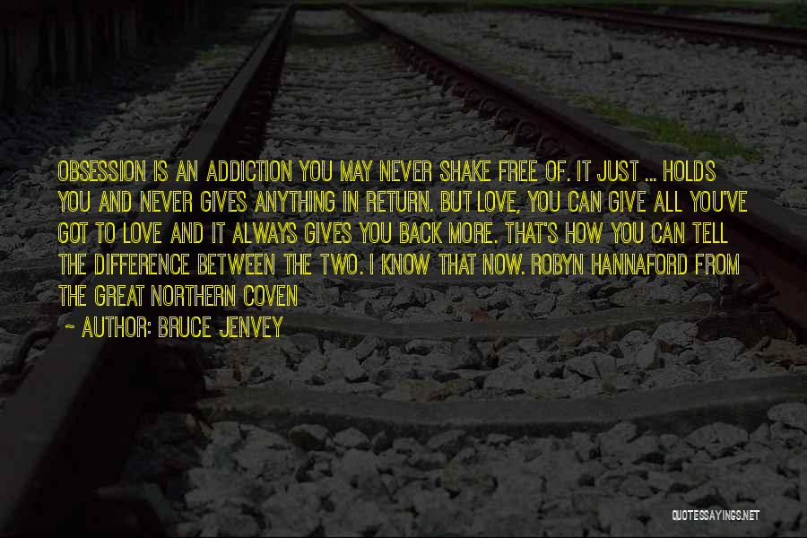 The More Love You Give Quotes By Bruce Jenvey
