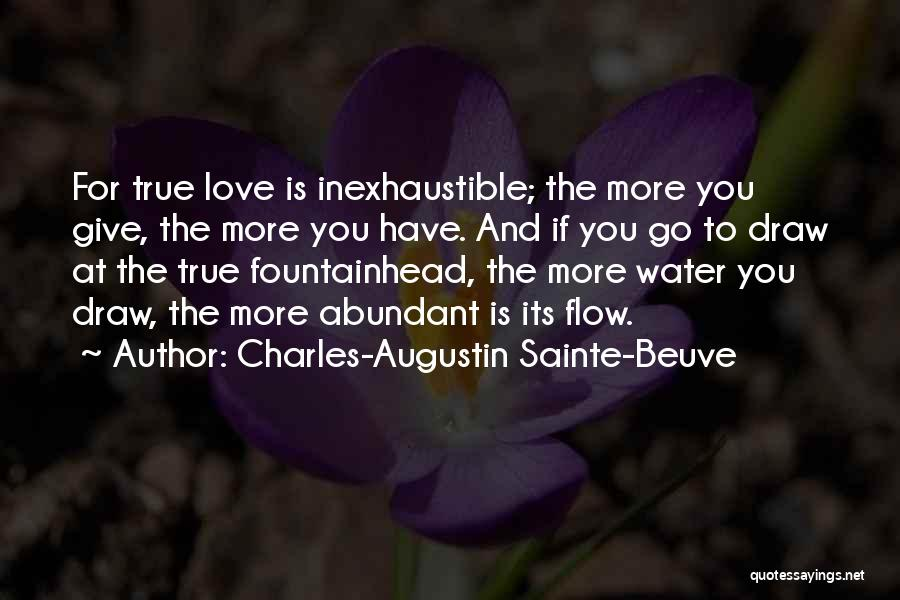 The More Love You Give Quotes By Charles-Augustin Sainte-Beuve