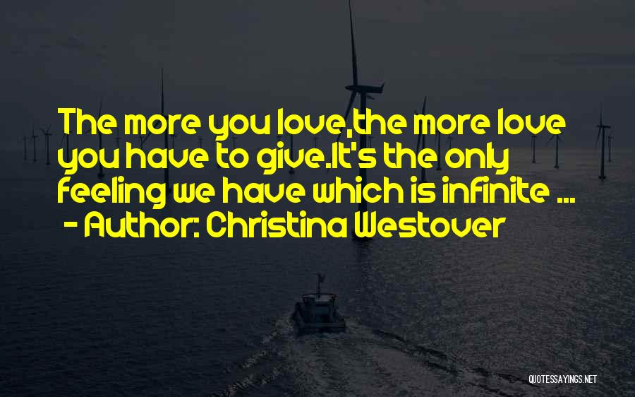 The More Love You Give Quotes By Christina Westover