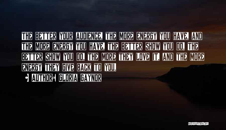 The More Love You Give Quotes By Gloria Gaynor