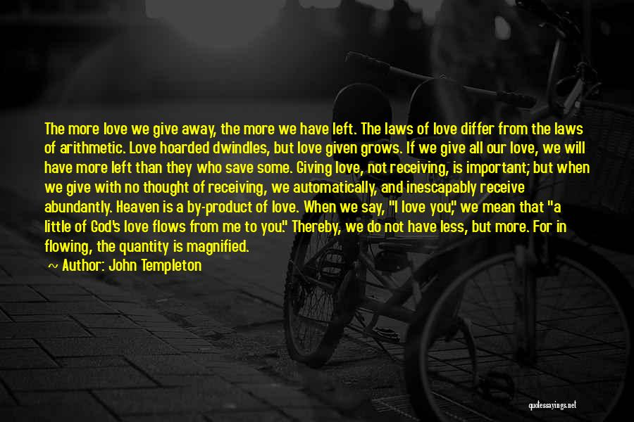 The More Love You Give Quotes By John Templeton