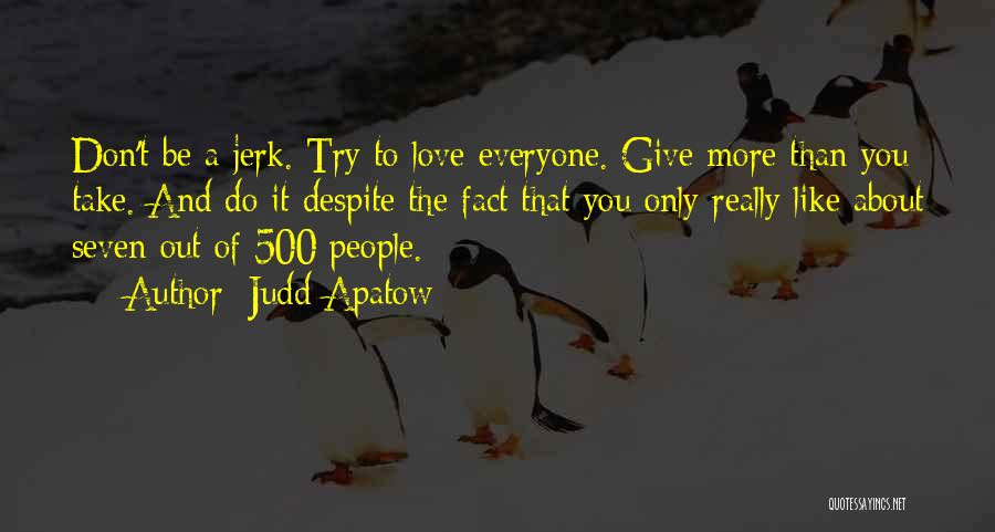 The More Love You Give Quotes By Judd Apatow