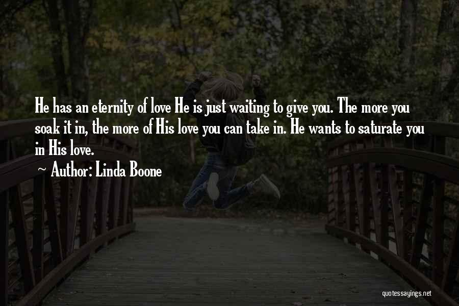 The More Love You Give Quotes By Linda Boone