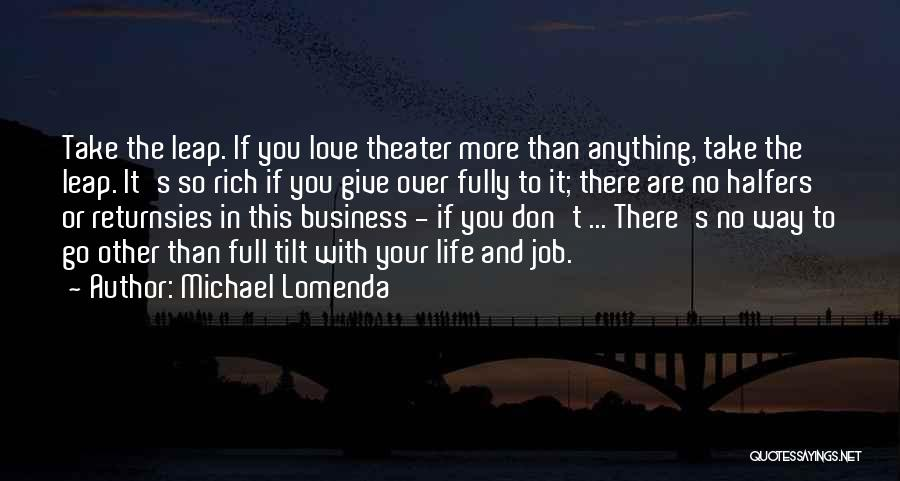 The More Love You Give Quotes By Michael Lomenda