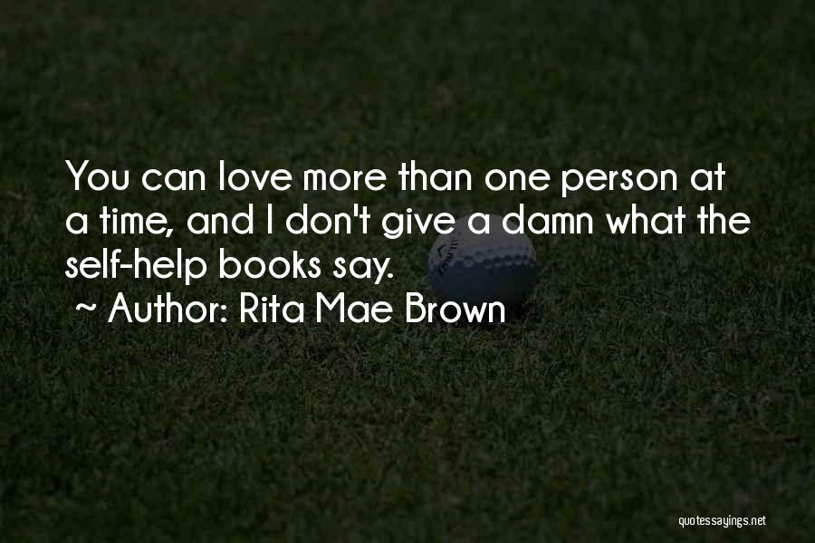 The More Love You Give Quotes By Rita Mae Brown