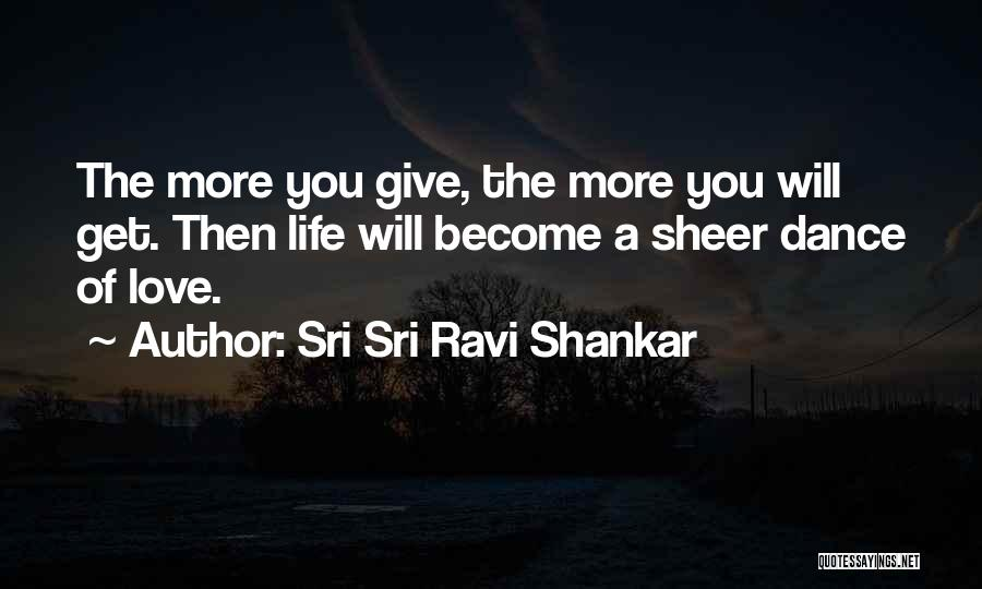 The More Love You Give Quotes By Sri Sri Ravi Shankar