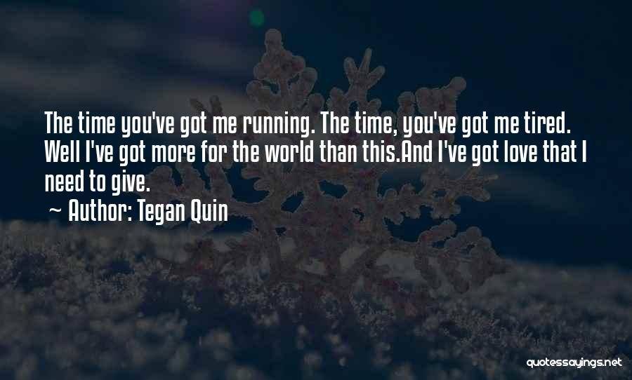 The More Love You Give Quotes By Tegan Quin