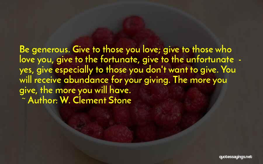 The More Love You Give Quotes By W. Clement Stone
