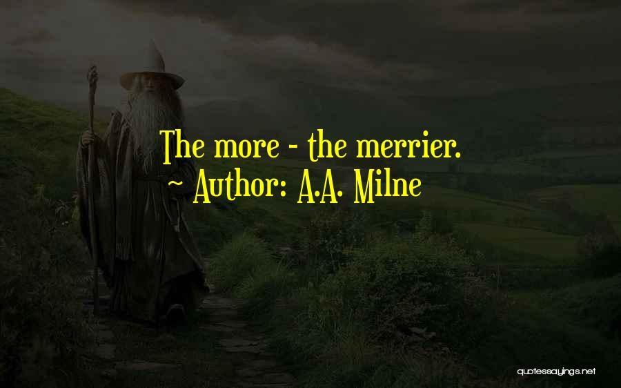 The More The Merrier Quotes By A.A. Milne