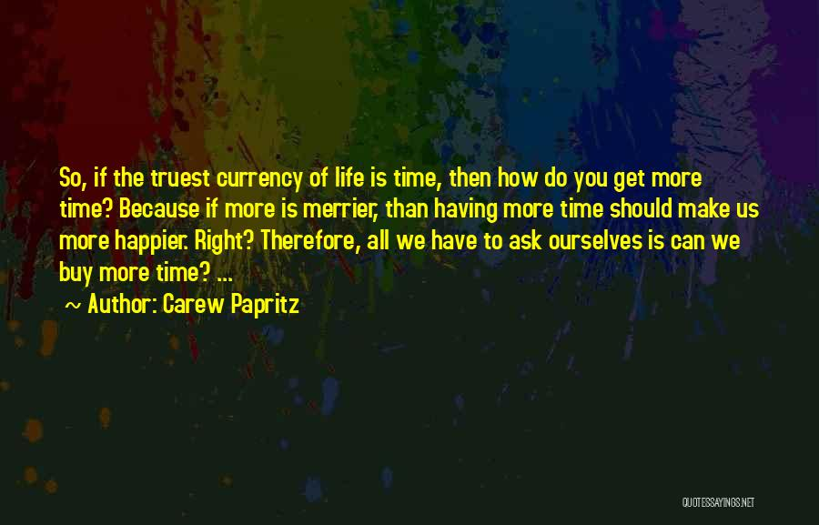 The More The Merrier Quotes By Carew Papritz