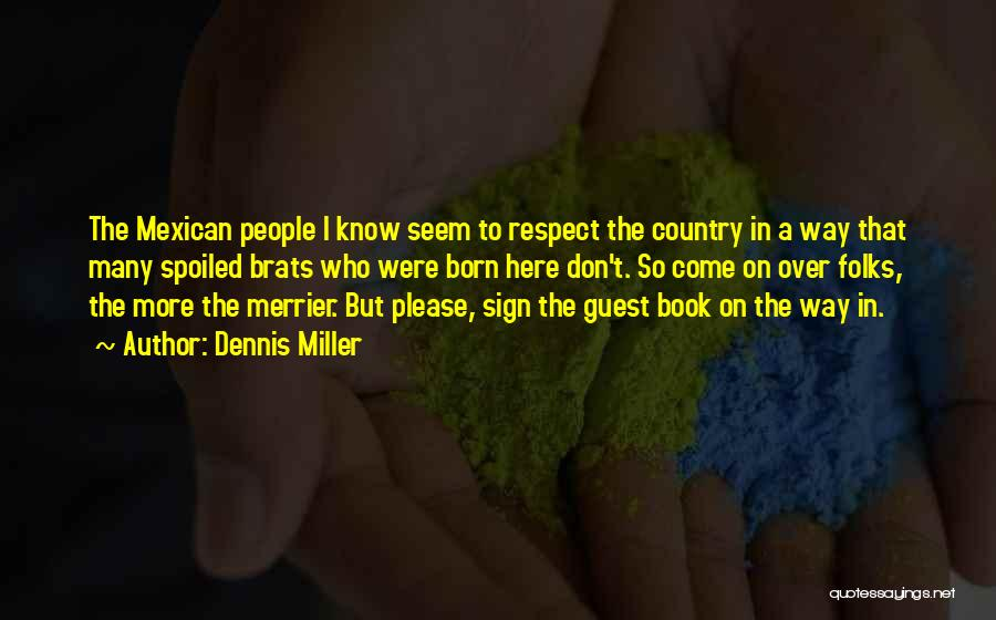 The More The Merrier Quotes By Dennis Miller