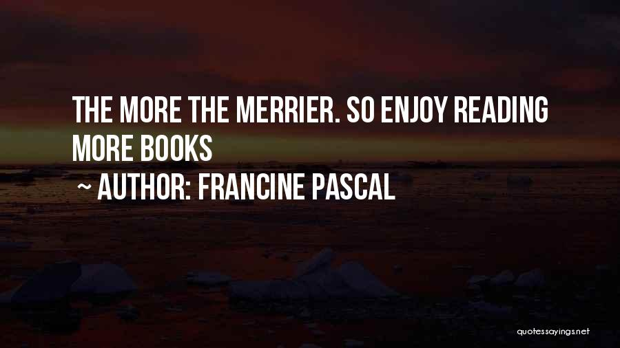 The More The Merrier Quotes By Francine Pascal