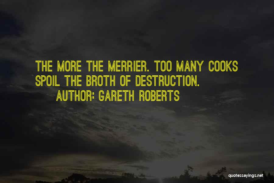 The More The Merrier Quotes By Gareth Roberts