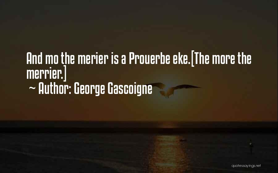 The More The Merrier Quotes By George Gascoigne