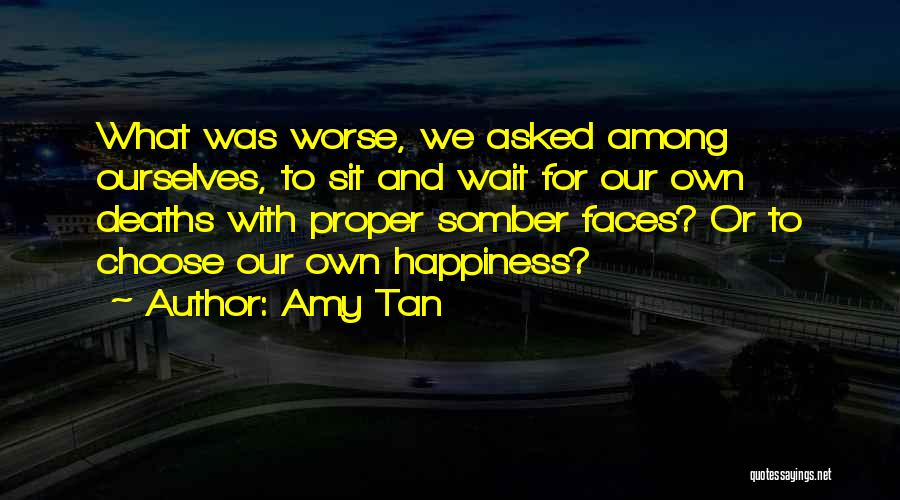 The More You Wait For Something Quotes By Amy Tan