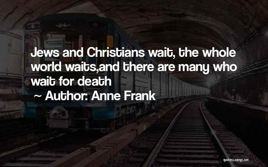 The More You Wait For Something Quotes By Anne Frank