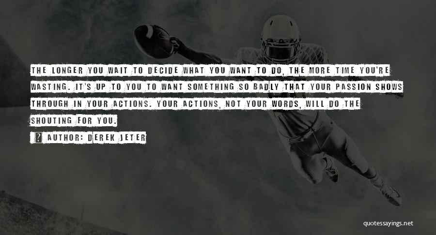 The More You Wait For Something Quotes By Derek Jeter