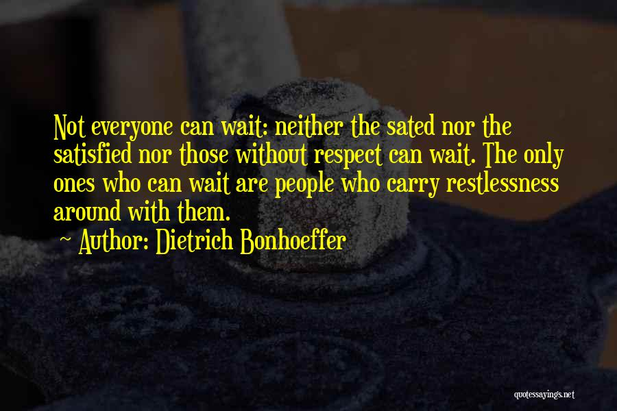 The More You Wait For Something Quotes By Dietrich Bonhoeffer