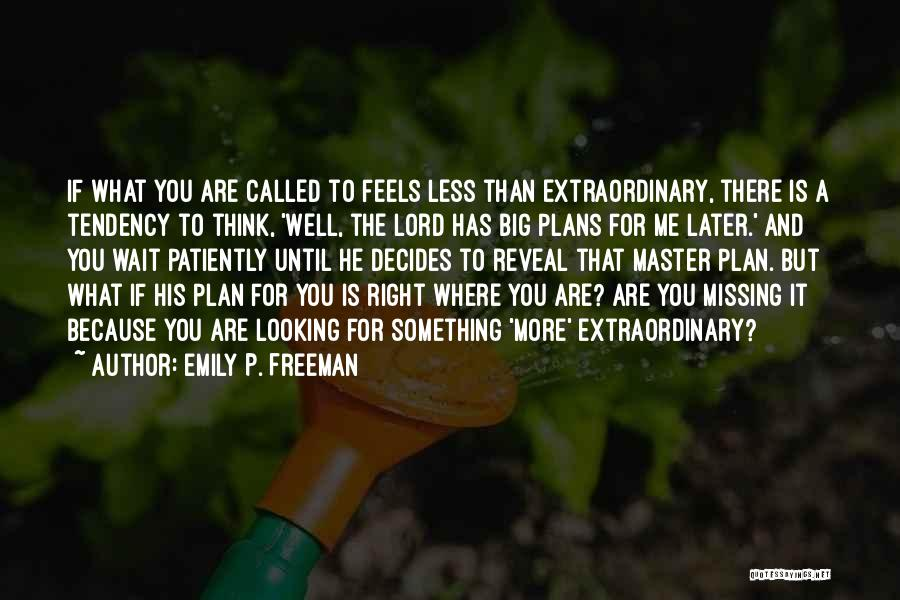 The More You Wait For Something Quotes By Emily P. Freeman