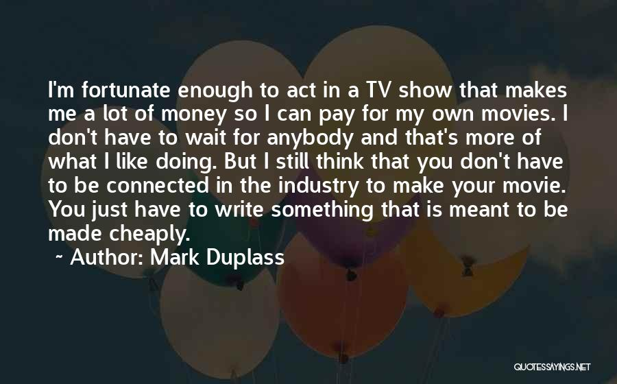The More You Wait For Something Quotes By Mark Duplass