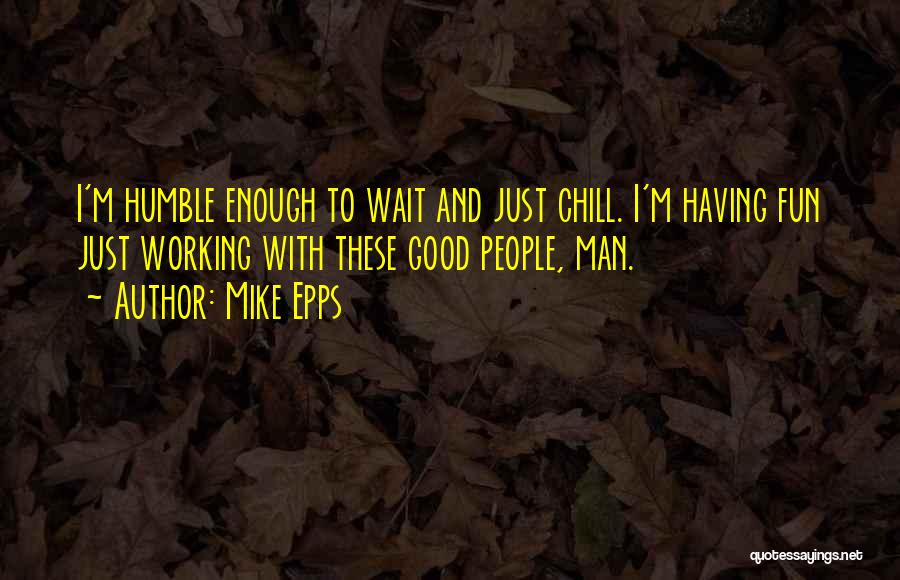 The More You Wait For Something Quotes By Mike Epps
