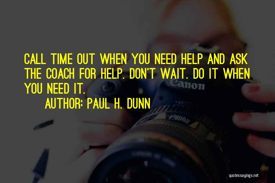 The More You Wait For Something Quotes By Paul H. Dunn