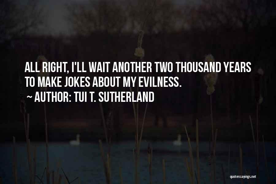 The More You Wait For Something Quotes By Tui T. Sutherland
