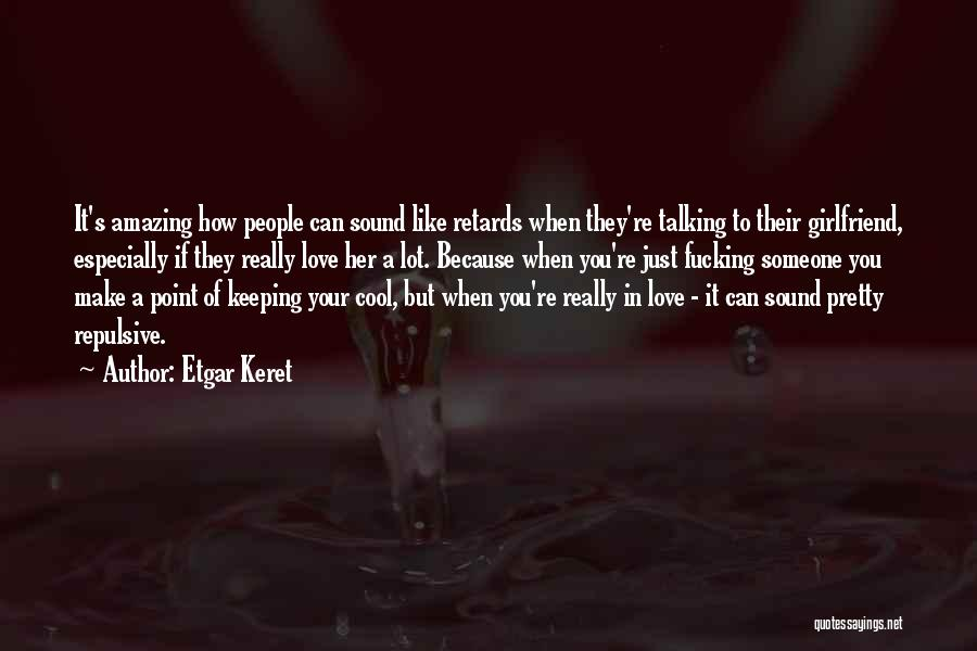 The Most Amazing Girlfriend Quotes By Etgar Keret