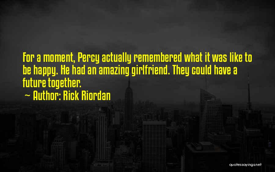 The Most Amazing Girlfriend Quotes By Rick Riordan