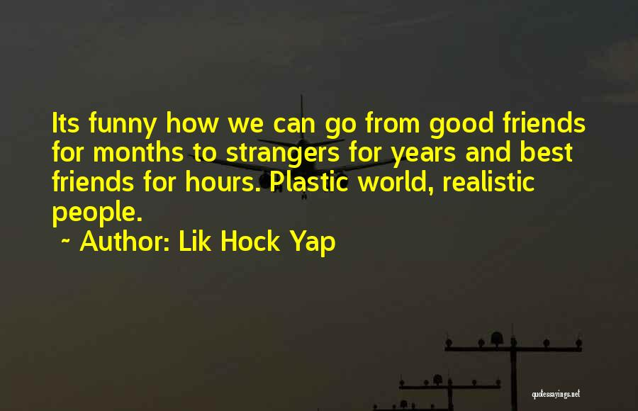 The Most Funny Friendship Quotes By Lik Hock Yap