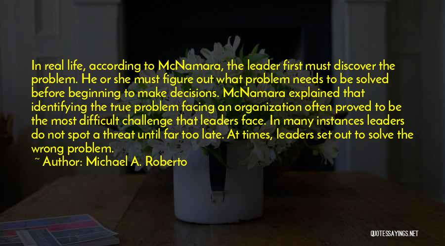 The Most Real Quotes By Michael A. Roberto