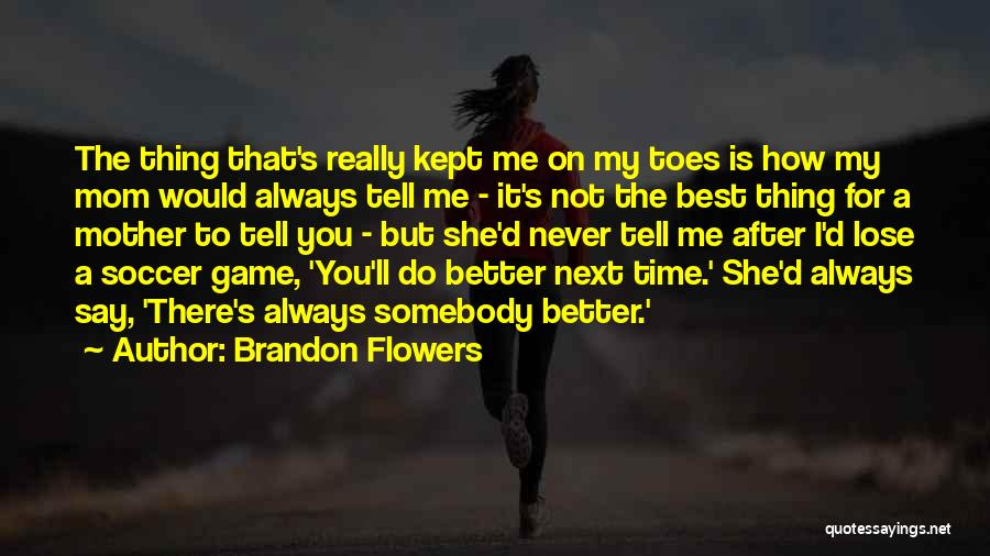 The Next Best Thing Quotes By Brandon Flowers