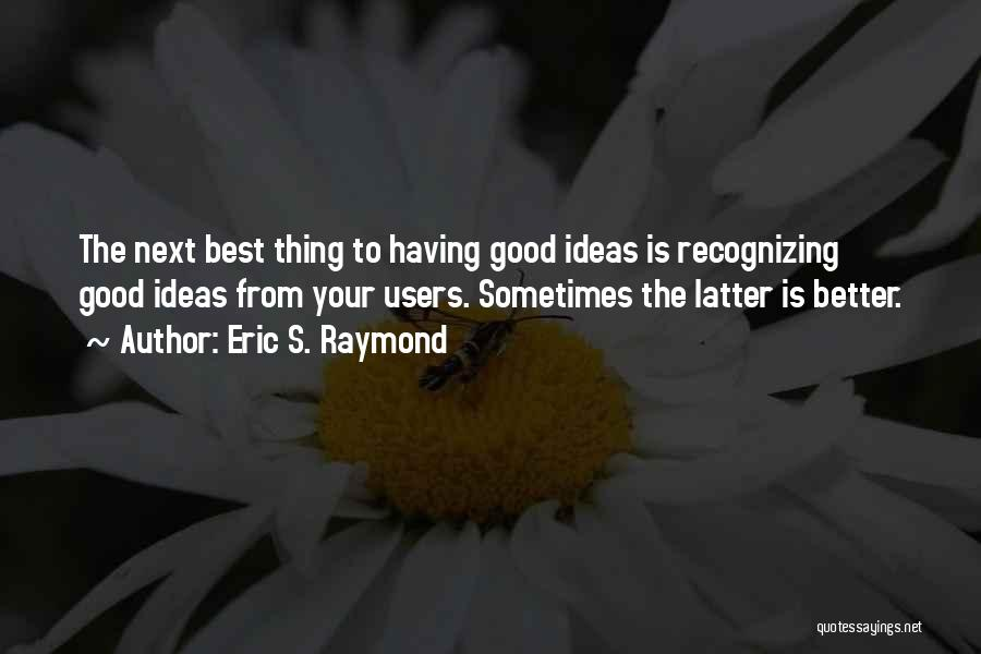 The Next Best Thing Quotes By Eric S. Raymond