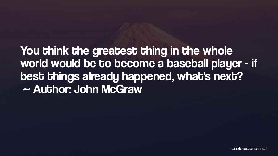 The Next Best Thing Quotes By John McGraw