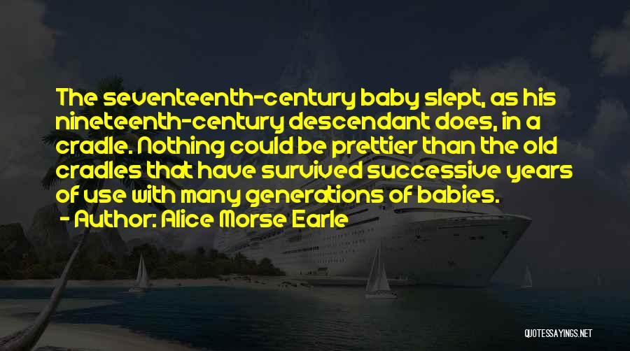 The Nineteenth Century Quotes By Alice Morse Earle